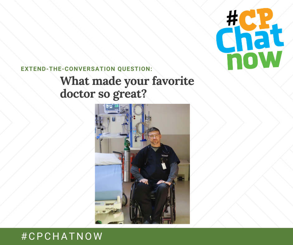 extend-the-conversation question graphic: orange, blue, and green #CPChatNow logo in upper right hand corner, extend-the-conversation question in green, what made your favorite doctor so great? with a picture of white man using a wheelchair sitting by a hospital bed