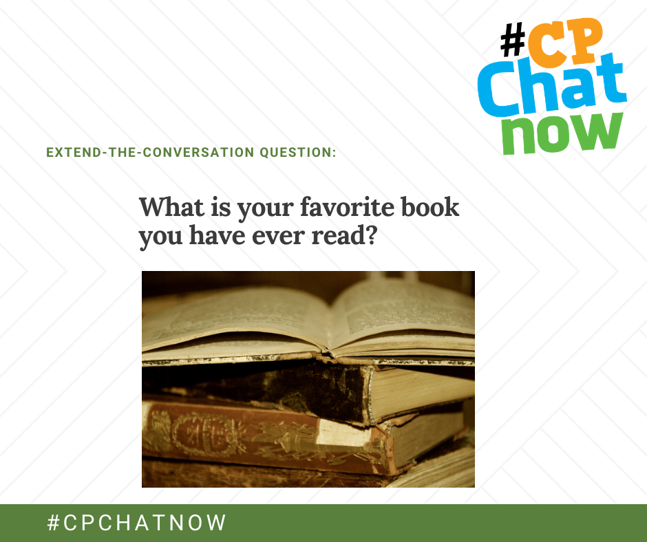 extend-the-conversation question graphic, orange, blue, and green #CPChatNow logo in upper right hand corner, what is your favorite book you have ever read? above a picture of vintage books stacked, #CPCHATNOW in white text with a green background on the border