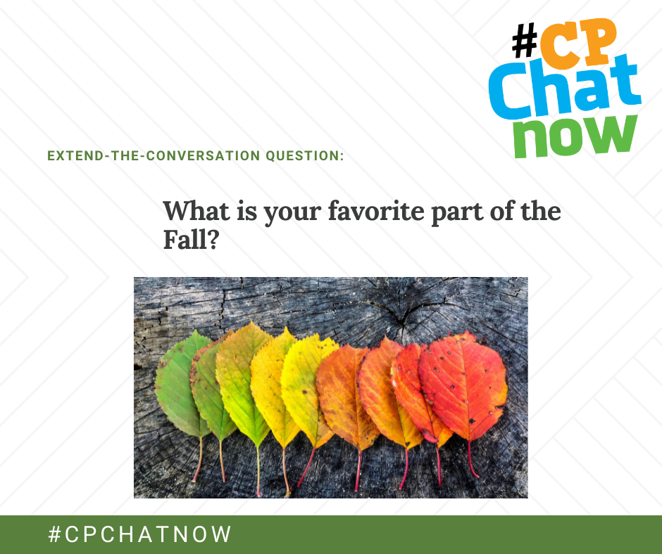 extend-the-conversation question in green, multicolored #CPChatNow logo in the upper righthand corner, what is your favorite part of the Fall? above a picture of green, yellow, orange, and red leaves sitting on a grey log