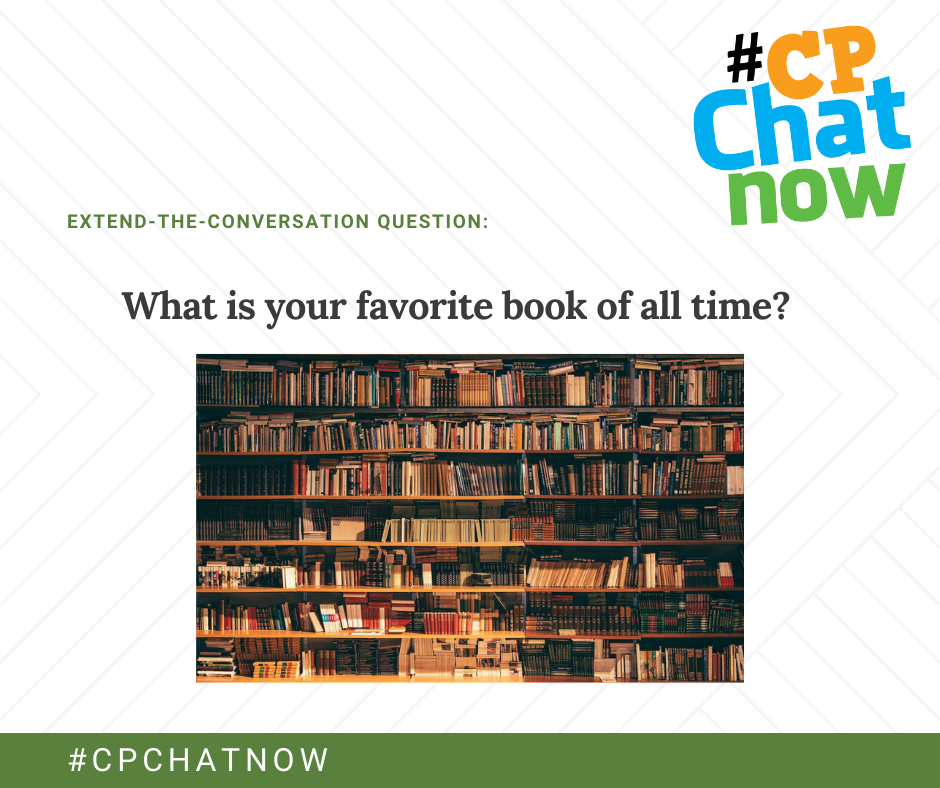 extend-the-conversation question graphic: multi-colored #CPChatNow logo in upper right hand corner, extend-the-conversation question in green, what is your favorite book of all time? above a picture of books on a shelf, #CPCHATNOW in white letters in front of a green background on the bottom.
